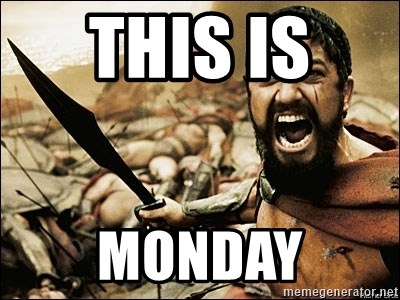 This Is Sparta Meme - This is  monday
