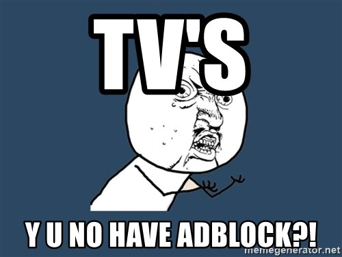 Y U No - TV's Y U NO HAVE ADBLOCK?!