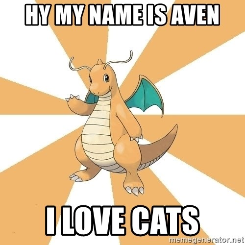 Dragonite Dad - HY MY NAME IS AVEN I LOVE CATS
