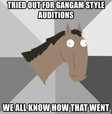 Retard Horse - tried out for gangam style auditions we all know how that went