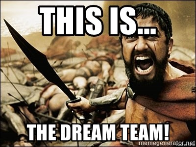 This Is Sparta Meme - THIS IS... THE DREAM TEAM!