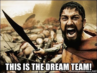 This Is Sparta Meme -  THIS IS THE DREAM TEAM!