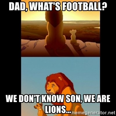 Lion King Shadowy Place - dad, what's football? we don't know son, we are lions...