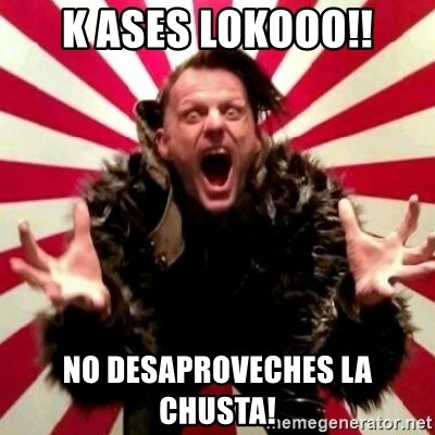 Advice Zoog - K ASES LOKOOO!! NO DESAPROVECHES LA CHUSTA!