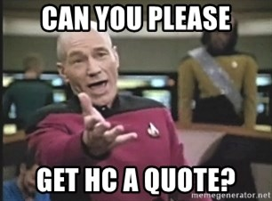 Picard Wtf - can you please get HC a quote?