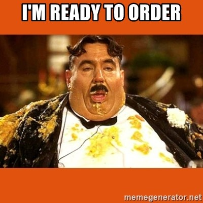 Fat Guy - I'M READY TO ORDER