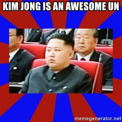 kim jong un - Kim Jong is an awesome Un