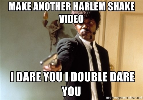 Samuel L Jackson - Make another harlem shake video  I dare you I double dare you