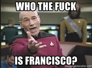 Picard Wtf - Who The Fuck Is Francisco?