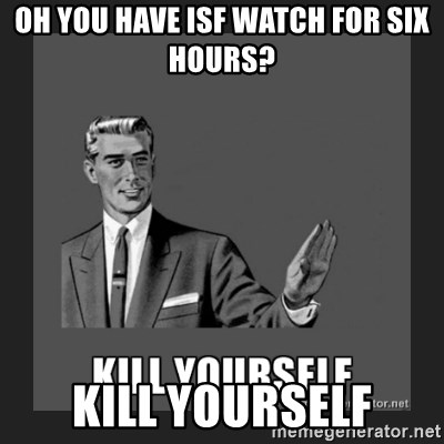 kill yourself guy - OH YOU HAVE ISF WATCH FOR SIX HOURS? KILL YOURSELF