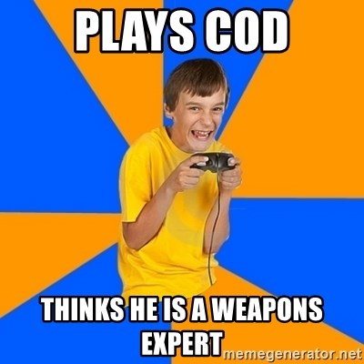 Annoying Gamer Kid - plays COD thinks he is a weapons expert