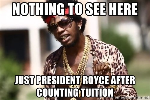 Trinidad James meme  - nothing to see here  just president royce after counting tuition