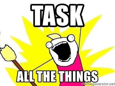 X ALL THE THINGS - TASK ALL THE THINGS