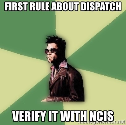 Tyler Durden - FIRST RULE ABOUT DISPATCH VERIFY IT WITH NCIS