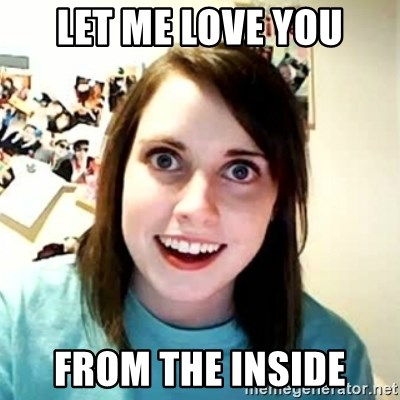 Overly Attached Girlfriend 2 - LET ME LOVE YOU FROM THE INSIDE