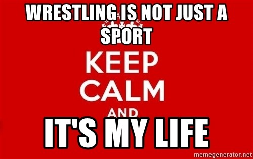 Keep Calm 3 - wrestling is not just a sport it's my life