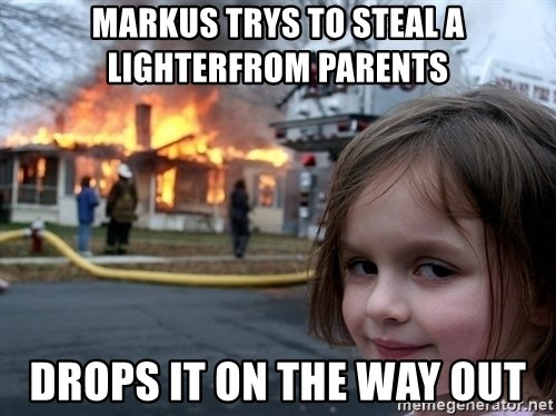 Disaster Girl - markus trys to steal a lighterfrom parents drops it on the way out