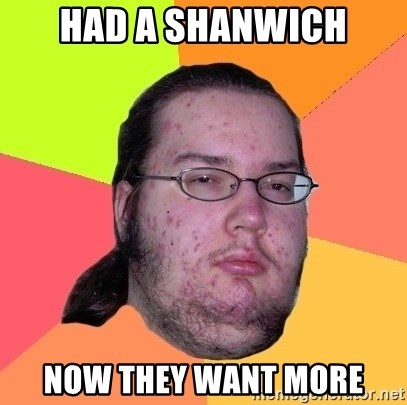 Butthurt Dweller - had a shanwich now they want more