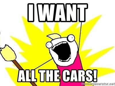 X ALL THE THINGS - I want all the cars!