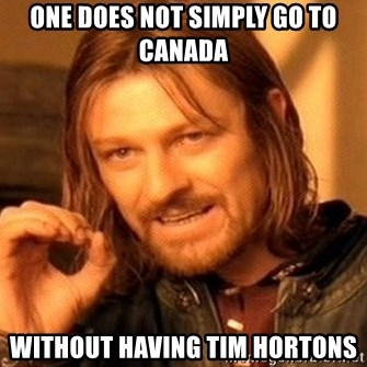 One Does Not Simply - One does not simply go to canada without having tim hortons