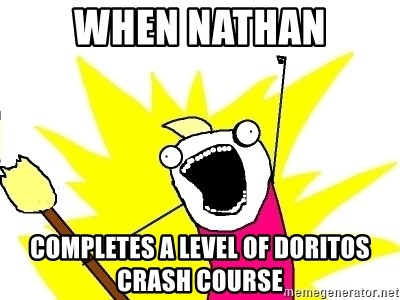 X ALL THE THINGS - when nathan completes a level of doritos crash course