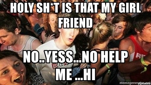 -Sudden Clarity Clarence - HOLY SH*T IS THAT MY GIRL FRIEND  NO..YESS...NO HELP ME ...HI