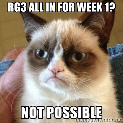 Grumpy Cat  - RG3 ALL IN FOR WEEK 1? NOT POSSIBLE