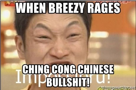 Impossibru Guy - when breezy rages ching cong chinese bullshit!