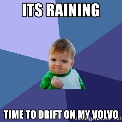 Success Kid - Its raining Time to drift on my Volvo