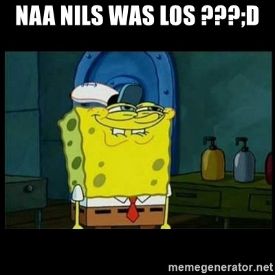 Don't you, Squidward? - NAA NILS WAS LOS ???;D