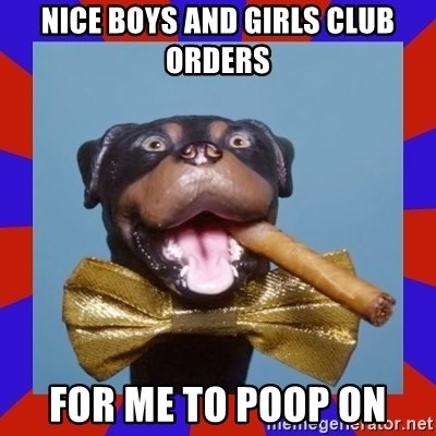 Triumph the Insult Comic Dog - Nice Boys and Girls Club Orders For Me To Poop On