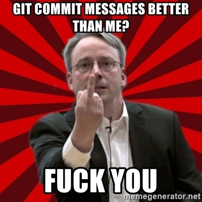 Angry Linus - git commit messages better than me? FUCK YOU