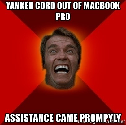 Angry Arnold - YANKED CORD OUT OF MACBOOK PRO ASSISTANCE CAME PROMPYLY