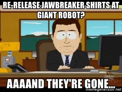 Aand Its Gone - re-release jawbreaker shirts at giant robot? aaaand they're gone...