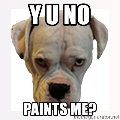 stahp guise - Y U NO Paints Me?