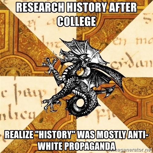 """History Major Heraldic Beast - research history after college realize """"History"""" was mostly anti-white propaganda"""