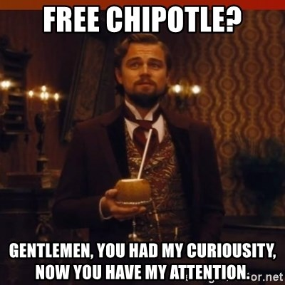you had my curiosity dicaprio - Free Chipotle? Gentlemen, you had my curiousity, now you have my attention.