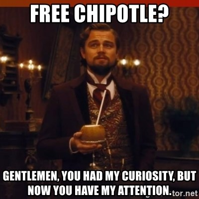 you had my curiosity dicaprio - Free chipotle? Gentlemen, you had my curiosity, but now you have my attention.