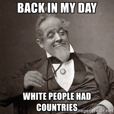 1889 [10] guy - back in my day white people had countries