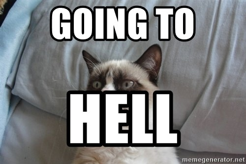 Grumpy cat good - going to  hell