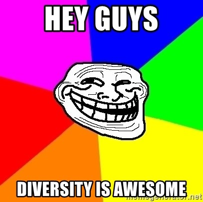 Trollface - hey guys diversity is awesome