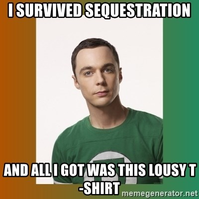 sheldon cooper  - I survived sequestration and all i got was this lousy t-shirt