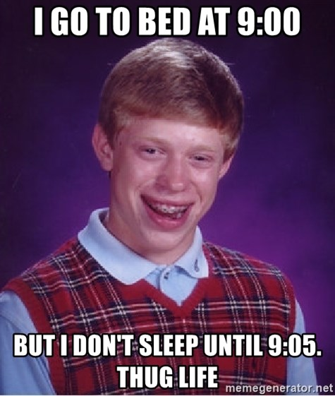 Bad Luck Brian - I go to bed at 9:00 But I don't sleep until 9:05. Thug life