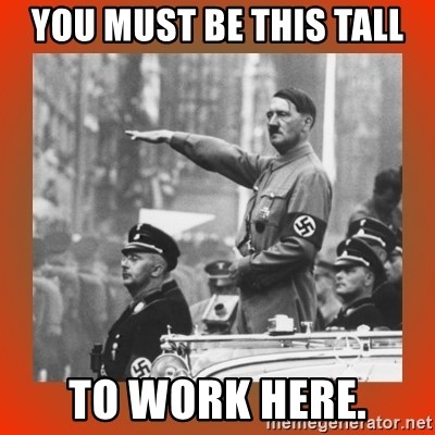 Heil Hitler - you must be this tall to work here.