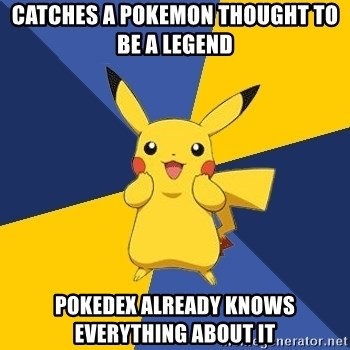 Pokemon Logic  - catches a pokemon thought to be a legend pokedex already knows everything about it