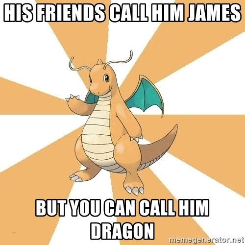 Dragonite Dad - HIS FRIENDS CALL HIM JAMES BUT YOU CAN CALL HIM DRAGON