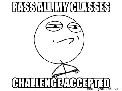 Challenge Accepted HD - pASS ALL MY CLASSES Challenge accepted
