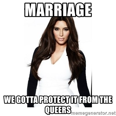 KIM KARDASHIAN - marriage we gotta protect it from the queers