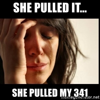 First World Problems - She pulled it... She pulled my 341