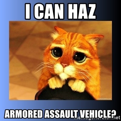 puss in boots eyes 2 - I can haz Armored assault vehicle?